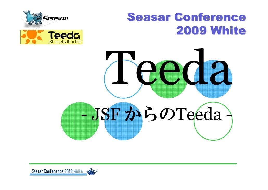 Seasar Conference            2009 White      Teeda - JSF からのTeeda -