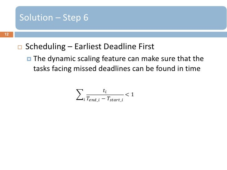 Solution – Step 612        Scheduling – Earliest Deadline First          The dynamic scaling feature can make sure that ...