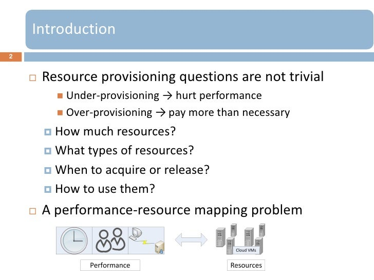 Introduction2       Resource provisioning questions are not trivial           Under-provisioning → hurt performance     ...