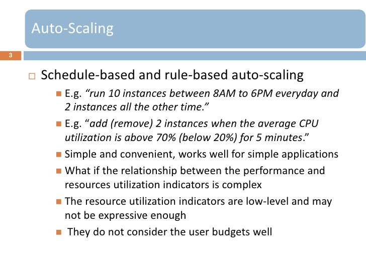 """Auto-Scaling3       Schedule-based and rule-based auto-scaling           E.g. """"run 10 instances between 8AM to 6PM every..."""