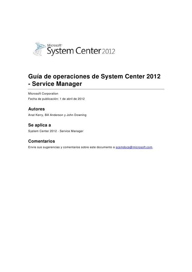 Guía de operaciones de System Center 2012- Service ManagerMicrosoft CorporationFecha de publicación: 1 de abril de 2012Aut...