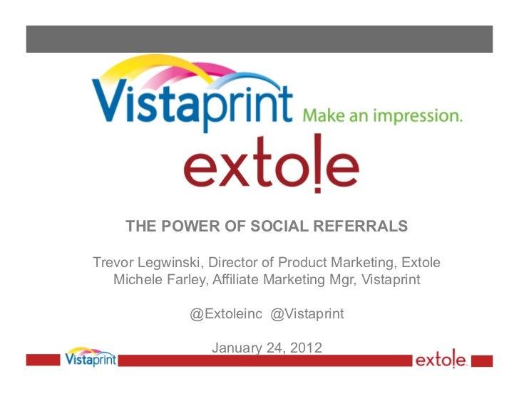 THE POWER OF SOCIAL REFERRALSTrevor Legwinski, Director of Product Marketing, Extole   Michele Farley, Affiliate Marketing...