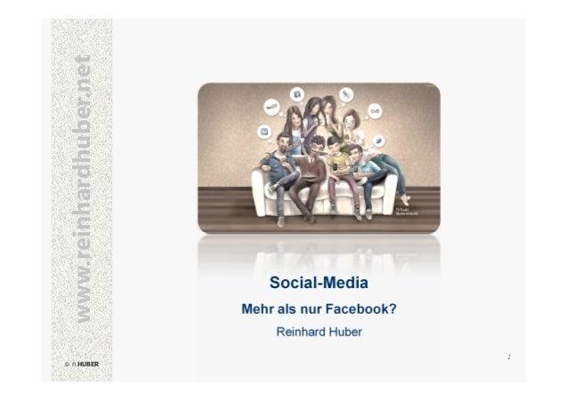 www.reinhardhuber.net  Social-Media Mehr als nur Facebook? Reinhard Huber 1  © © R.HUBER R.HUBER