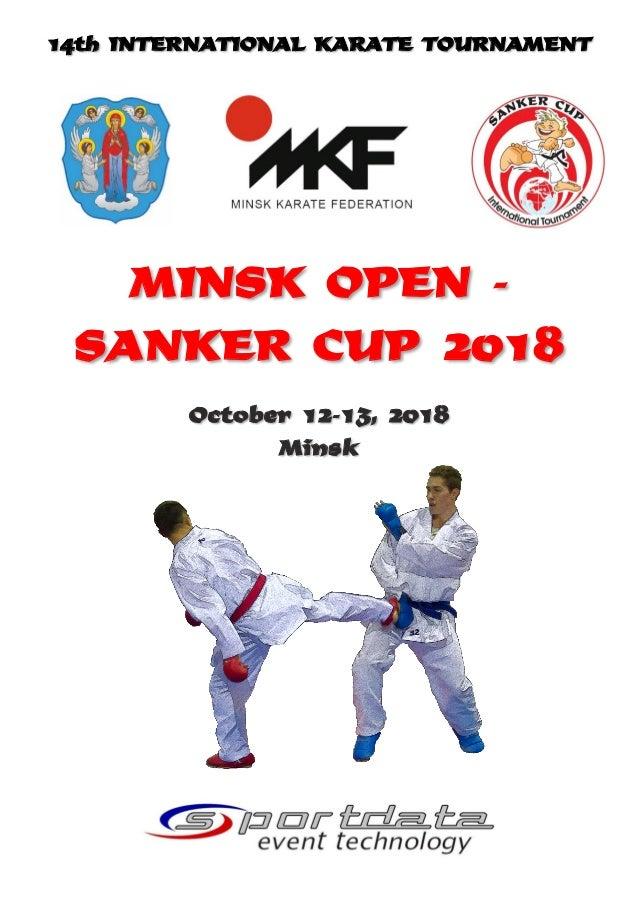 14th INTERNATIONAL KARATE TOURNAMENT MINSK OPEN - SANKER CUP 2018 October 12-13, 2018 Minsk