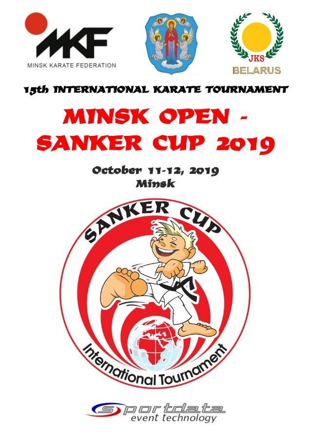 15th INTERNATIONAL KARATE TOURNAMENT MINSK OPEN - SANKER CUP 2019 October 11-12, 2019 Minsk