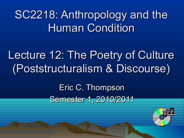 SC2218: Anthropology and theSC2218: Anthropology and the Human ConditionHuman Condition Lecture 12: The Poetry of CultureL...