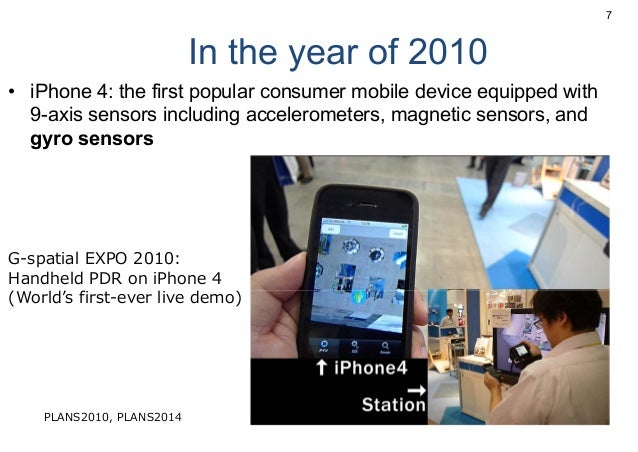 In the year of 2010 • iPhone 4: the first popular consumer mobile device equipped with 9-axis sensors including accelerome...
