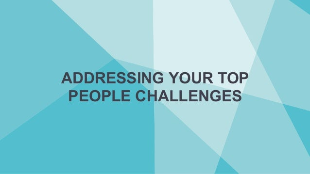 ADDRESSING YOUR TOP PEOPLE CHALLENGES