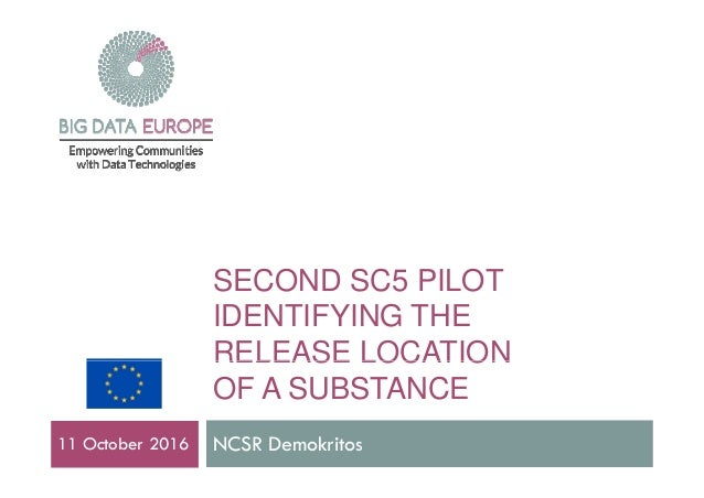 SECOND SC5 PILOT IDENTIFYING THE RELEASE LOCATIONRELEASE LOCATION OF A SUBSTANCE NCSR Demokritos11 October 2016