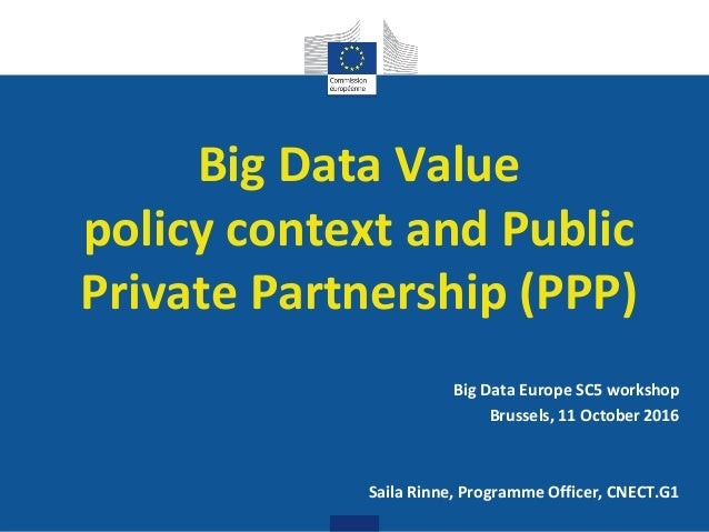 Digital Single Market Big Data Value policy context and Public Private Partnership (PPP) Big Data Europe SC5 workshop Brus...