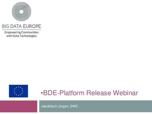 •BDE-Platform Release Webinar •Jakobitsch Jürgen, SWC