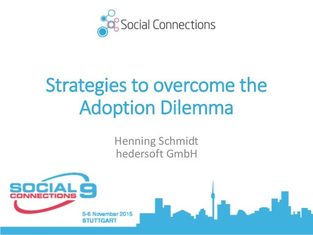 Strategies to overcome the Adoption Dilemma Henning Schmidt hedersoft GmbH