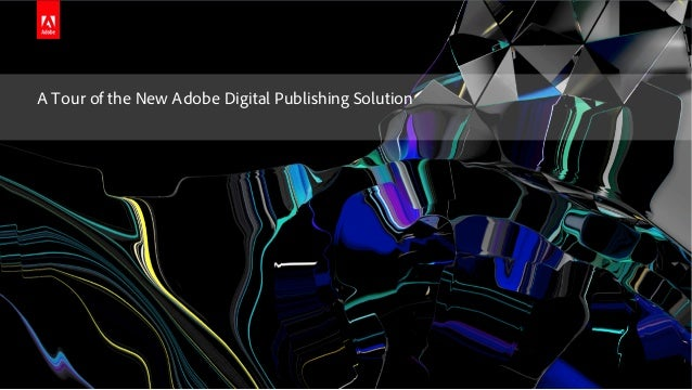 © 2015 Adobe Systems Incorporated. All Rights Reserved. Adobe Confidential. A Tour of the New Adobe Digital Publishing Sol...