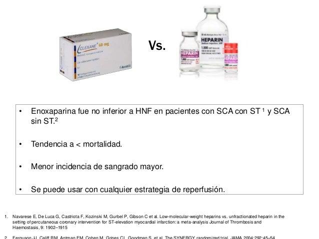 Vs.       • Fondaparinux fue no inferior a enoxaparina en SCA sin ST.1       • Fondaparinux mejor que HNF en SCA con ST, c...