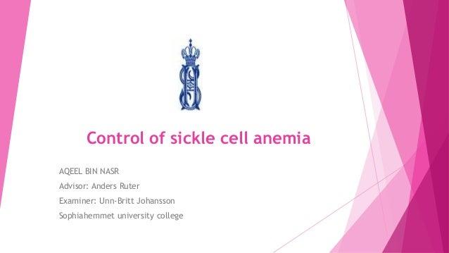 Control of sickle cell anemiaAQEEL BIN NASRAdvisor: Anders RuterExaminer: Unn-Britt JohanssonSophiahemmet university college