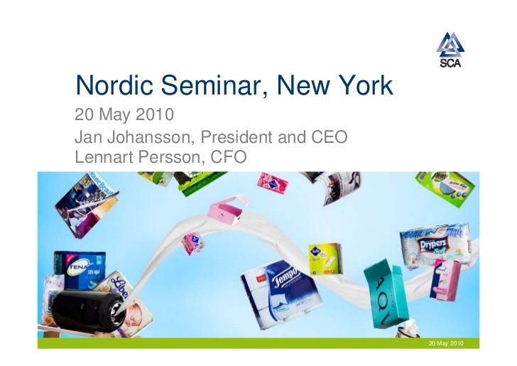 Nordic Seminar, New York 20 May 2010 Jan Johansson, President and CEO Lennart Persson, CFO                                ...