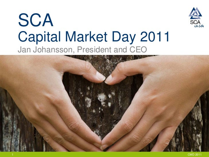 SCA    Capital Market Day 2011    Jan Johansson, President and CEO1                                      CMD 2011