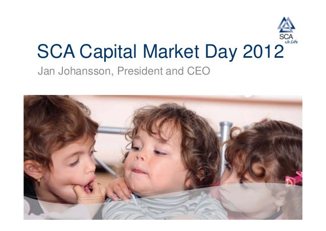 SCA Capital Market Day 2012Jan Johansson, President and CEO