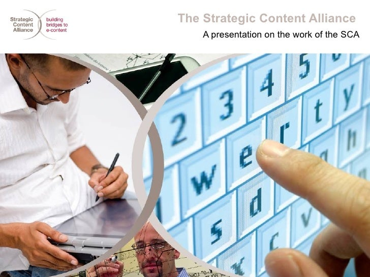 The Strategic Content Alliance  A presentation on the work of the SCA