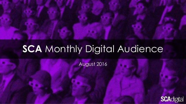 SCA Monthly Digital Audience August 2016