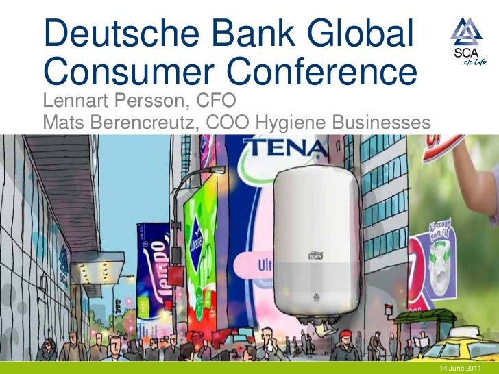 Deutsche Bank GlobalConsumer ConferenceLennart Persson, CFOMats Berencreutz, COO Hygiene Businesses                       ...