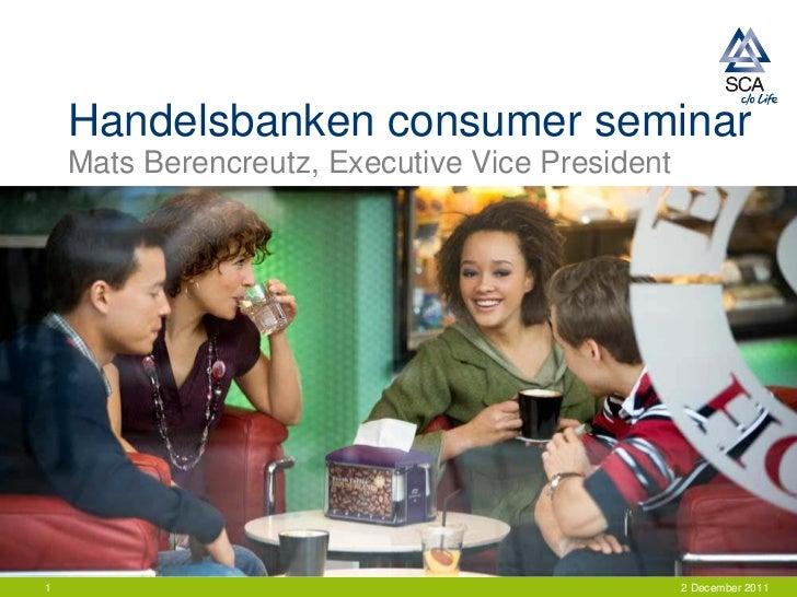 Handelsbanken consumer seminar    Mats Berencreutz, Executive Vice President1                                             ...
