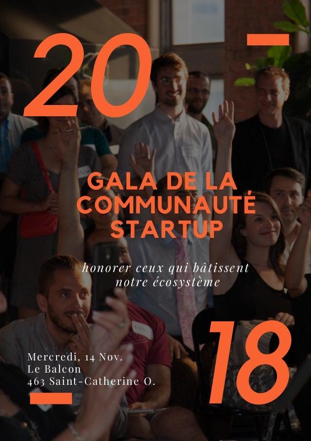 20 18 GALA DE LA COMMUNAUTÉ STARTUP honorer ceux qui bâtissent notre écosystème Mercredi, 14 Nov. Le Balcon 463 Saint-Cath...