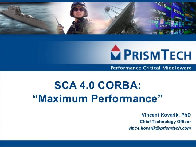 "SCA 4.0 CORBA:""Maximum Performance""                     Vincent Kovarik, PhD                    Chief Technology Officer  ..."