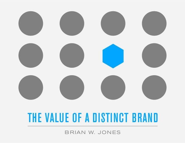 THE VALUE OF A DISTINCT BRAND BRIAN W. JONES