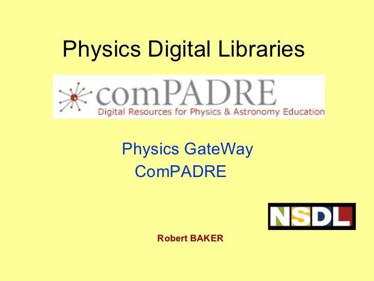 Physics Digital Libraries Physics GateWay  ComPADRE  Robert BAKER