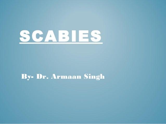 SCABIES By- Dr. Armaan Singh