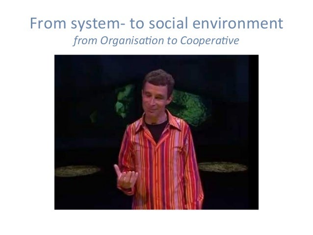 Fromsystem-tosocialenvironment fromOrganisa,ontoCoopera,ve