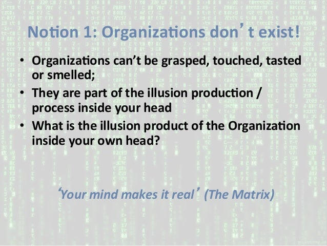 NoAon1:OrganizaAonsdon'texist! • OrganizaAonscan'tbegrasped,touched,tasted orsmelled; • Theyarepartof...