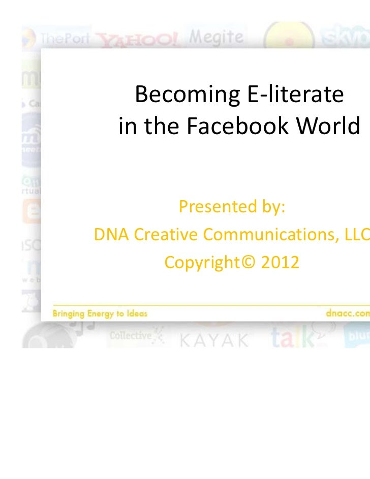 BecomingE‐literate  intheFacebookWorld          Presentedby:          Presented by:DNACreativeCommunications,LLC  ...