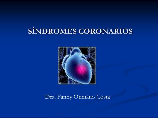SÍNDROMES CORONARIOS Dra. Fanny Otiniano Costa