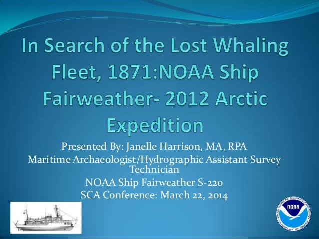 Presented By: Janelle Harrison, MA, RPA Maritime Archaeologist/Hydrographic Assistant Survey Technician NOAA Ship Fairweat...