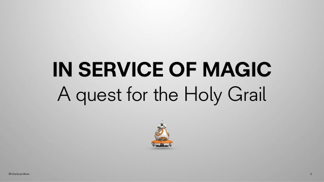 @charleserdman 1 IN SERVICE OF MAGIC A quest for the Holy Grail
