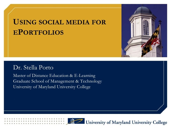 Using social media for ePortfolios<br />Dr. Stella Porto<br />Master of Distance Education & E-LearningGraduate School of ...