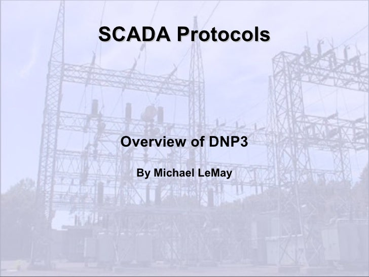 SCADA Protocols      Overview of DNP3     By Michael LeMay