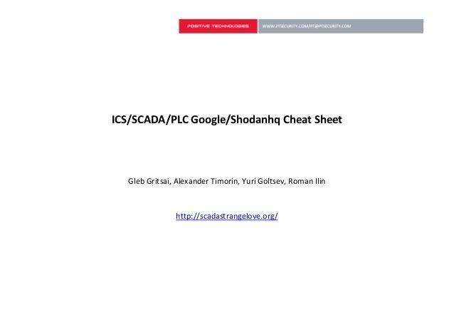 ICS/SCADA/PLC Google/Shodanhq Cheat Sheet  Gleb Gritsai, Alexander Timorin, Yuri Goltsev, Roman Ilin               http://...