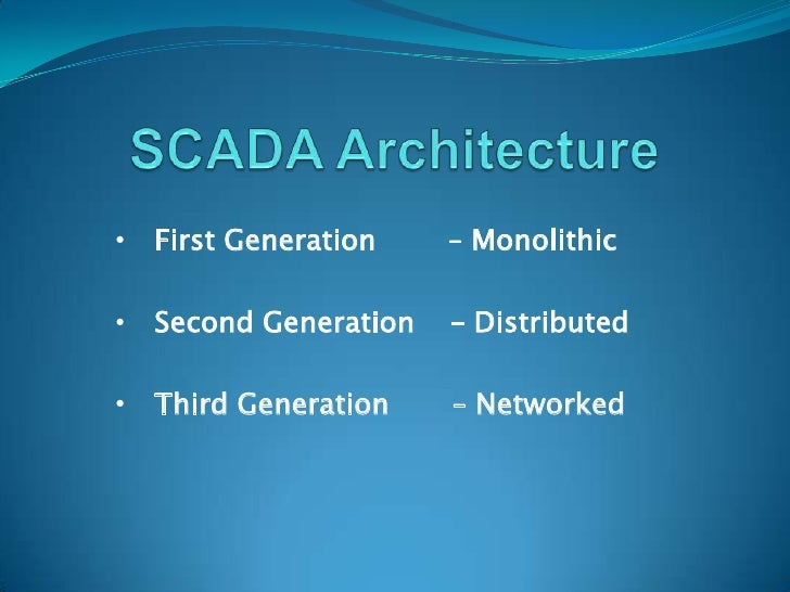 SCADA Architecture<br /><ul><li>First Generation        – Monolithic