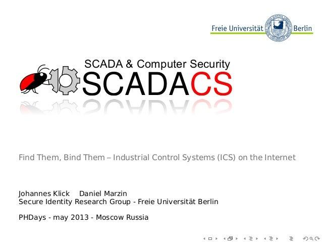 SCADACSSCADACSSCADA & Computer SecurityFind Them, Bind Them – Industrial Control Systems (ICS) on the InternetJohannes Kli...