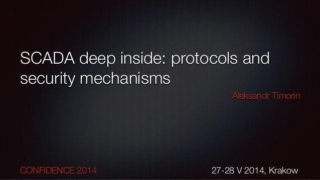 SCADA deep inside: protocols and security mechanisms Aleksandr Timorin ! ! ! ! ! ! CONFIDENCE 2014           27-...