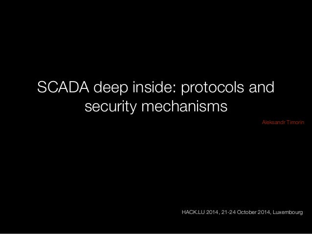 SCADA deep inside: protocols and  security mechanisms  Aleksandr Timorin  !  !  !  !  !  !  !  !  HACK.LU 2014, 21-24 Octo...
