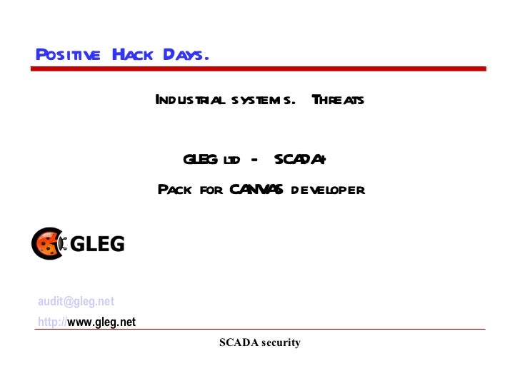 SCADA security Positive Hack Days.  Industrial systems.  Threats GLEG ltd -  SCADA+  Pack for CANVAS developer [email_addr...