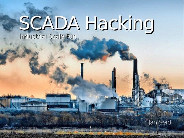 SCADA HackingSCADA Hacking Industrial Scale FunIndustrial Scale Fun Jan SeidlJan Seidl
