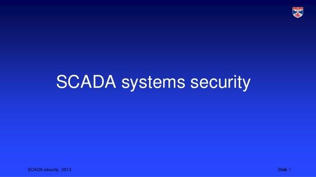 SCADA security, 2013 Slide 1 SCADA systems security