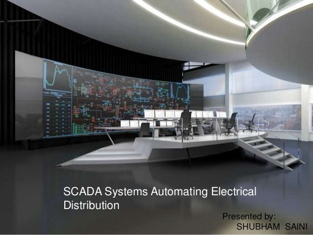 SCADA Systems Automating Electrical Distribution Presented by: SHUBHAM SAINI