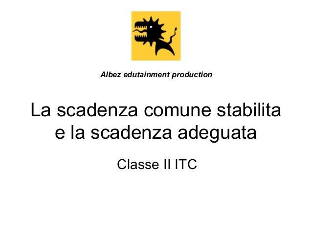 Albez edutainment production  La scadenza comune stabilita e la scadenza adeguata Classe II ITC