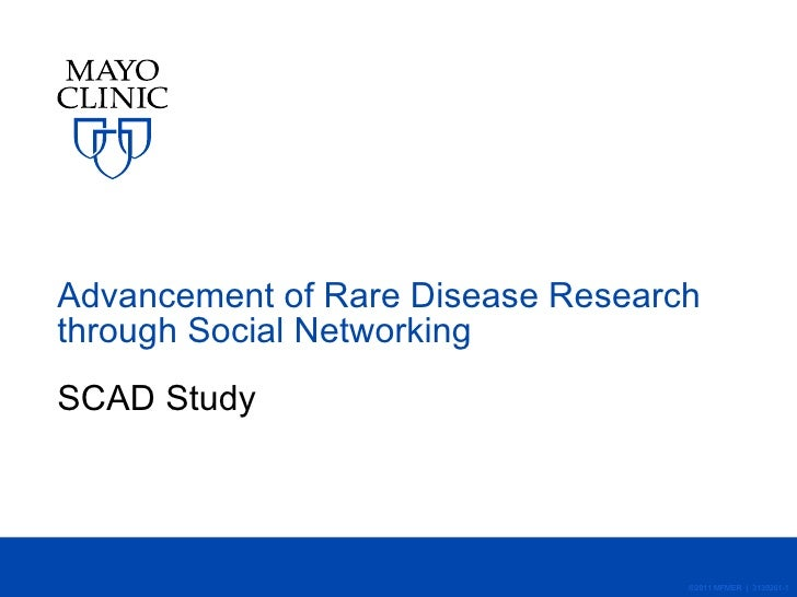 Advancement of Rare Disease Research through Social Networking SCAD Study ©2011 MFMER  |  3139261-